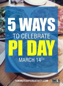 5 Ways to Celebrate Pi Day   15MinutesofCreativity.com