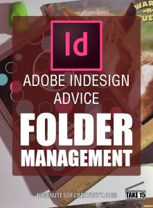 Adobe InDesign Advice: Folder Management | 15MinutesofCreativity.com